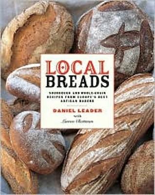 Local Breads By Leader, Daniel/ Chattman, Lauren/ Lovekin, Jonathan (PHT)/ Witschonke, Alan (ILT)