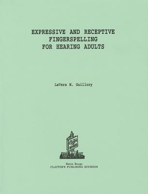 Expressive and Receptive Fingerspelling for Hearing Adults By Guillory, Lavera M.