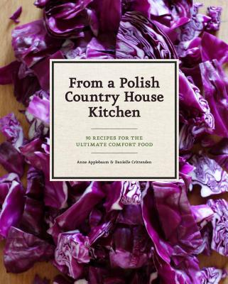 In a Polish Country House Kitchen By Applebaum, Anne/ Crittenden, Danielle/ Bialy, Bogdan (PHT)/ Bialy, Dorota (PHT)